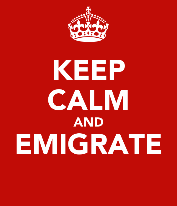 KEEP CALM AND EMIGRATE