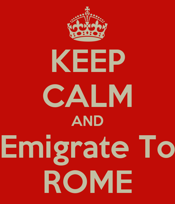 KEEP CALM AND Emigrate To ROME