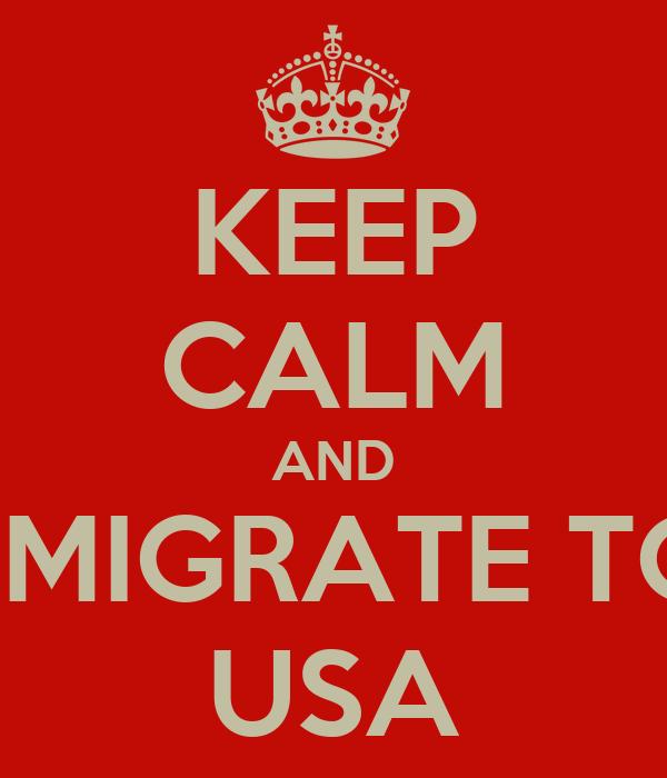 KEEP CALM AND EMIGRATE TO USA