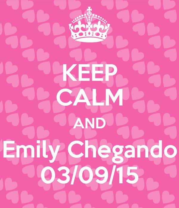 KEEP CALM AND Emily Chegando 03/09/15