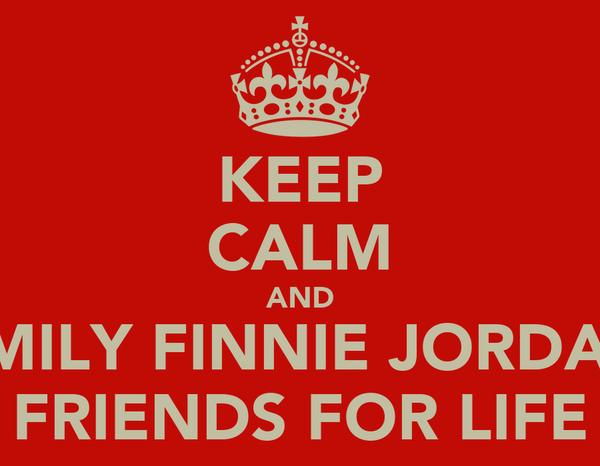 KEEP CALM AND EMILY FINNIE JORDAN FRIENDS FOR LIFE