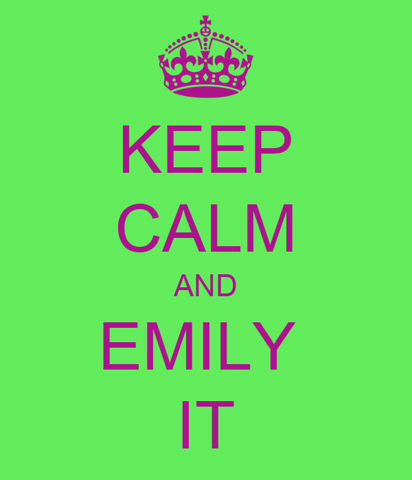 KEEP CALM AND EMILY  IT