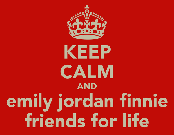 KEEP CALM AND emily jordan finnie friends for life