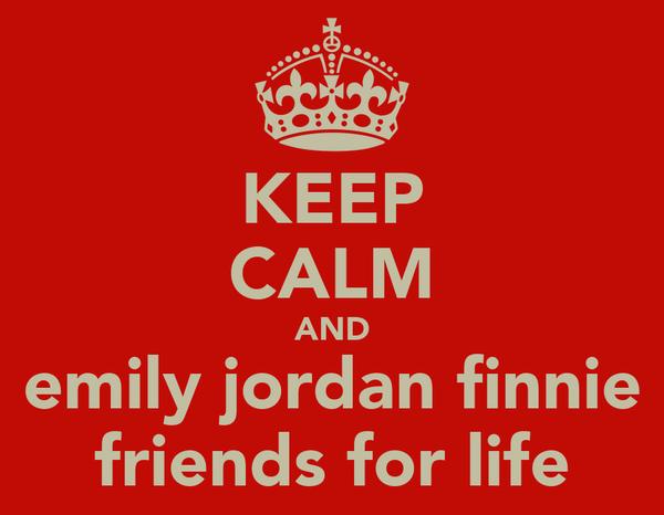 KEEP CALM AND emily jordan finnie friends for life