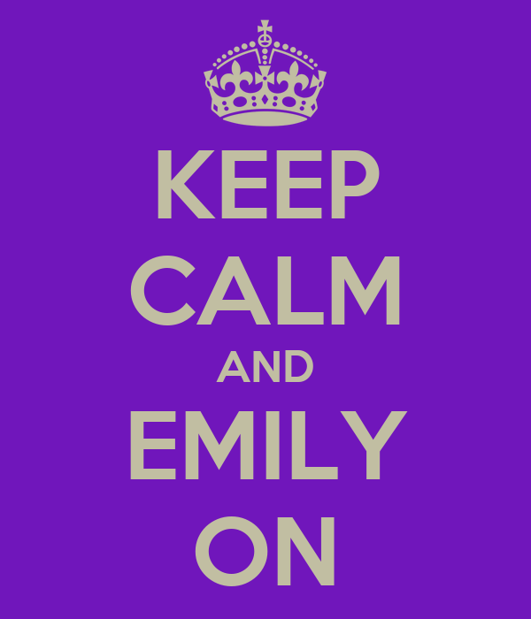 KEEP CALM AND EMILY ON