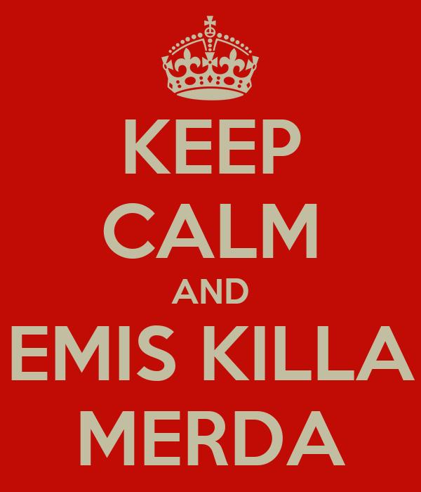 KEEP CALM AND EMIS KILLA MERDA