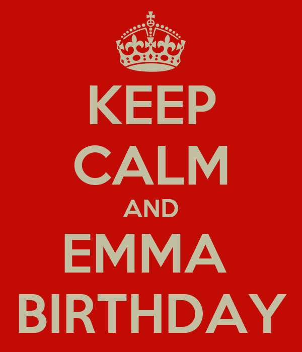 KEEP CALM AND EMMA  BIRTHDAY