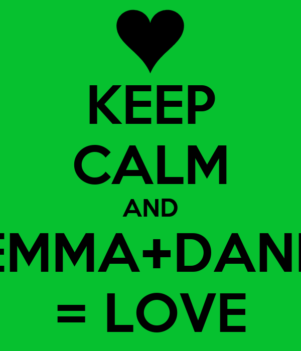 KEEP CALM AND EMMA+DANE = LOVE