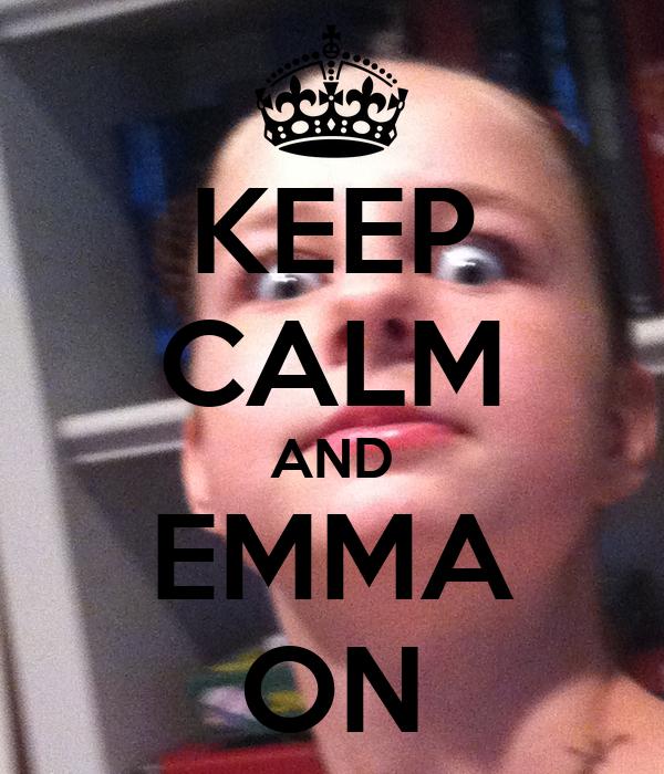 KEEP CALM AND EMMA ON