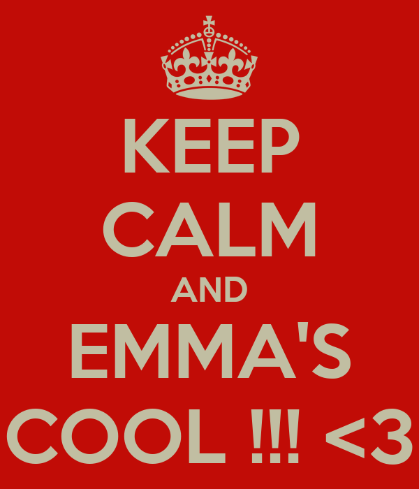 KEEP CALM AND EMMA'S COOL !!! <3