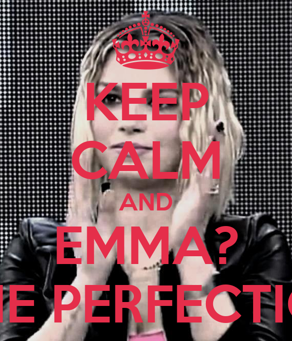 KEEP CALM AND EMMA?  THE PERFECTION
