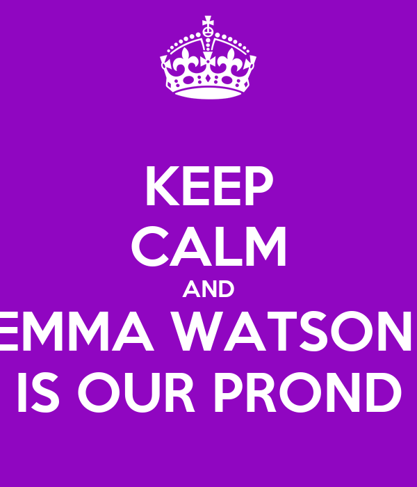 KEEP CALM AND EMMA WATSON  IS OUR PROND