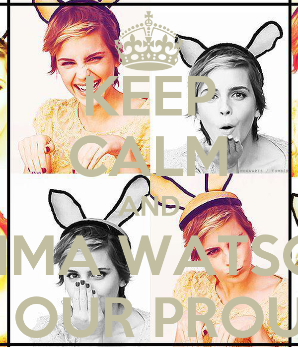 KEEP CALM AND EMMA WATSON IS OUR PROUD