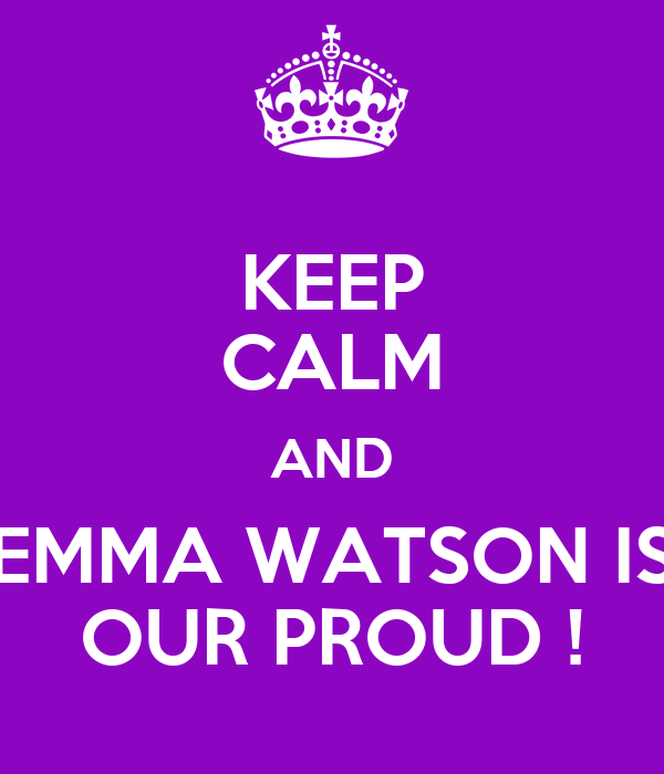 KEEP CALM AND EMMA WATSON IS OUR PROUD !