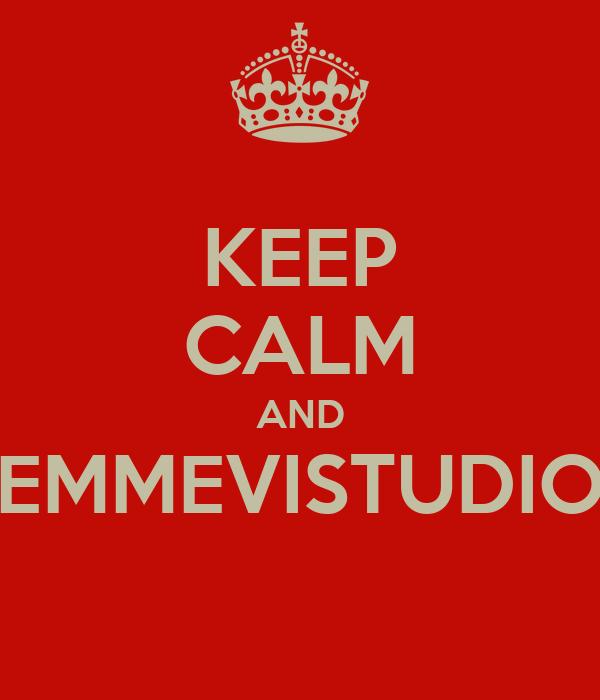 KEEP CALM AND EMMEVISTUDIO
