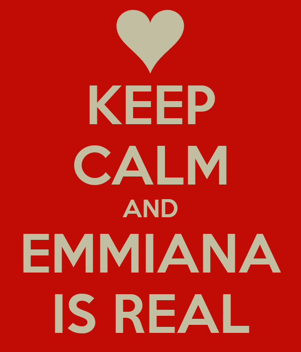 KEEP CALM AND EMMIANA IS REAL