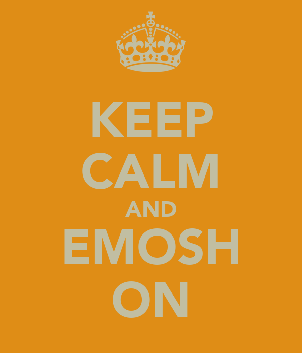KEEP CALM AND EMOSH ON