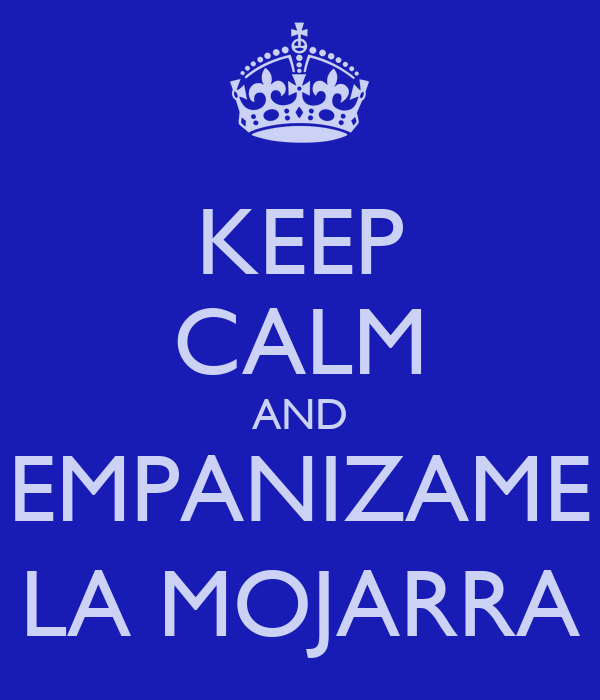 KEEP CALM AND EMPANIZAME LA MOJARRA