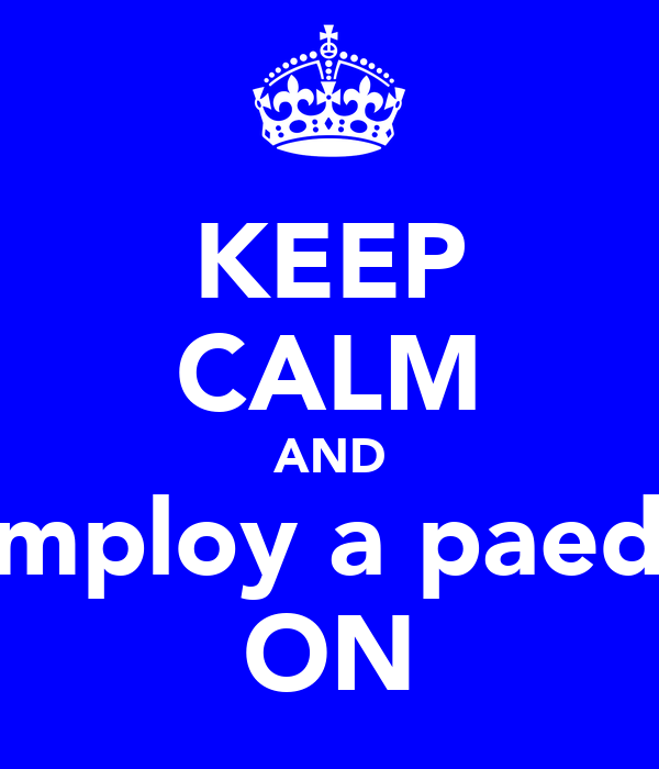 KEEP CALM AND employ a paedo ON