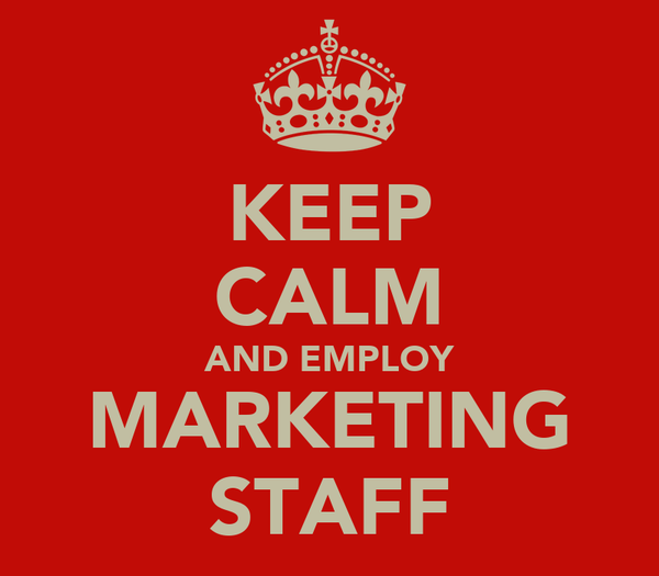 KEEP CALM AND EMPLOY MARKETING STAFF
