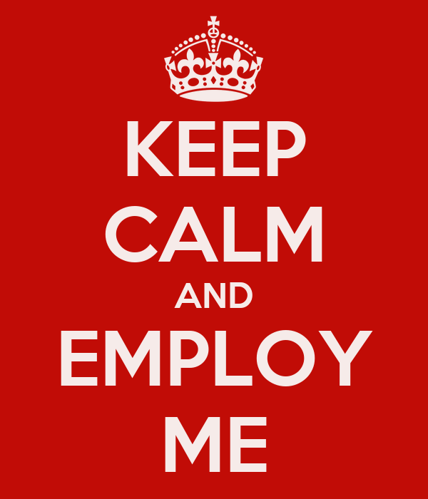 KEEP CALM AND EMPLOY ME