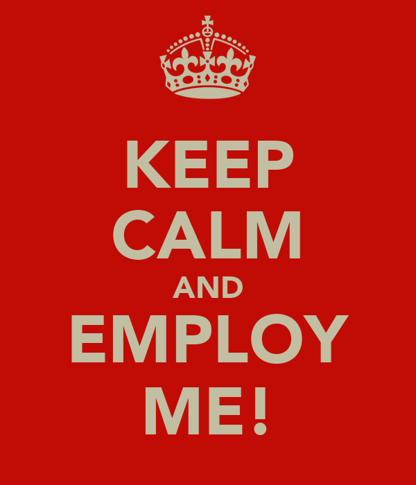 KEEP CALM AND EMPLOY ME!