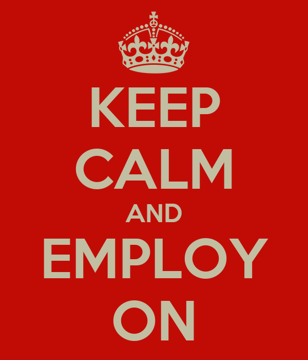 KEEP CALM AND EMPLOY ON