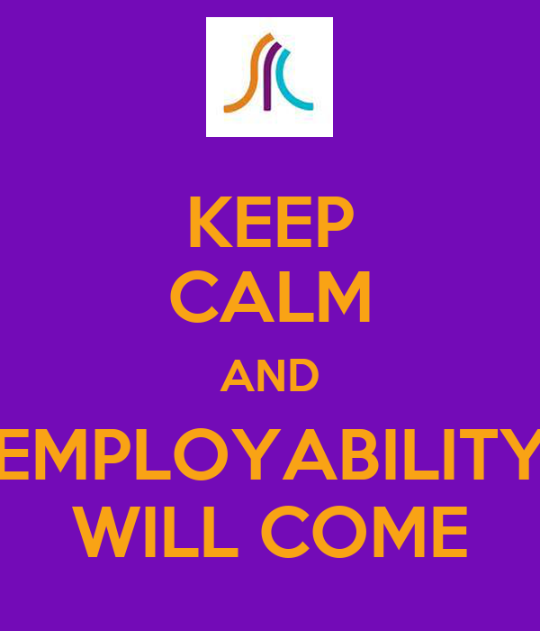 KEEP CALM AND EMPLOYABILITY WILL COME