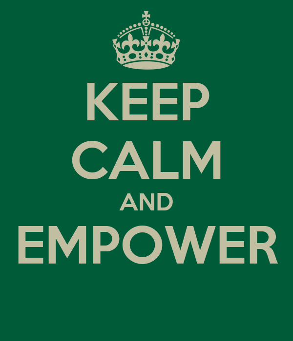 KEEP CALM AND EMPOWER