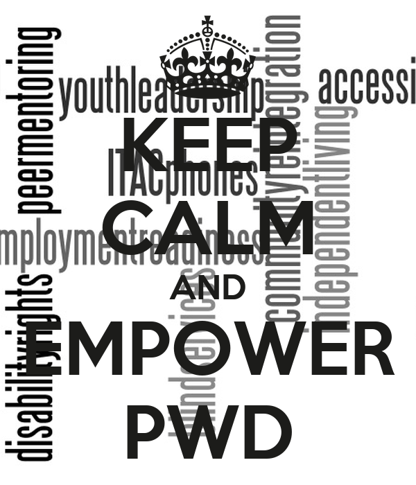 KEEP CALM AND EMPOWER PWD