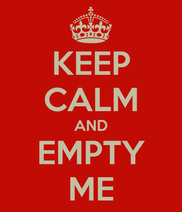 KEEP CALM AND EMPTY ME