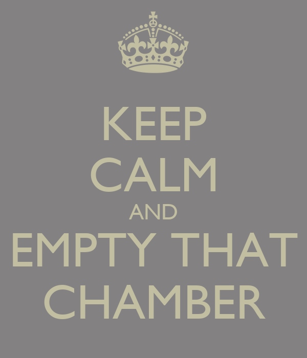 KEEP CALM AND EMPTY THAT CHAMBER