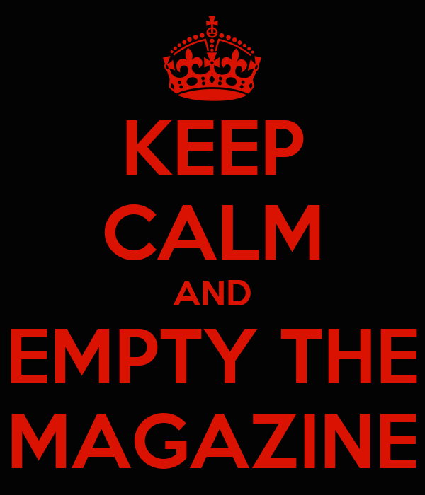 KEEP CALM AND EMPTY THE MAGAZINE