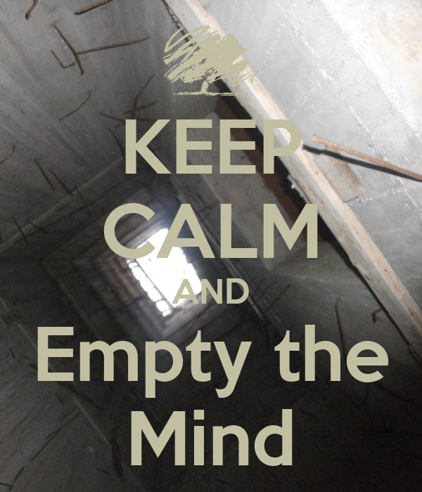 KEEP CALM AND Empty the Mind