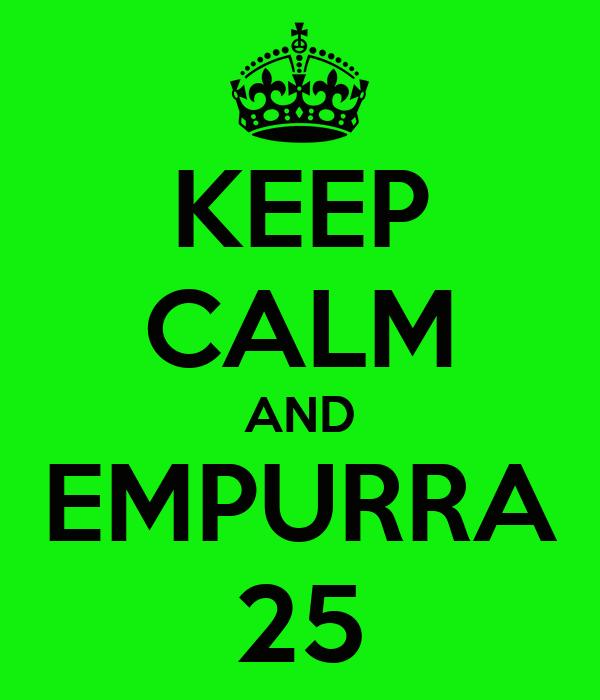 KEEP CALM AND EMPURRA 25