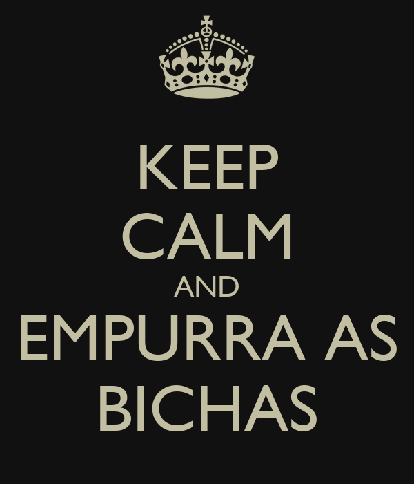 KEEP CALM AND EMPURRA AS BICHAS