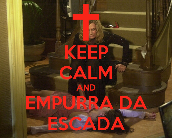 KEEP CALM AND EMPURRA DA ESCADA
