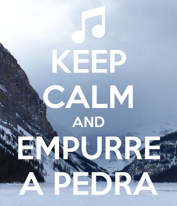 KEEP CALM AND EMPURRE A PEDRA
