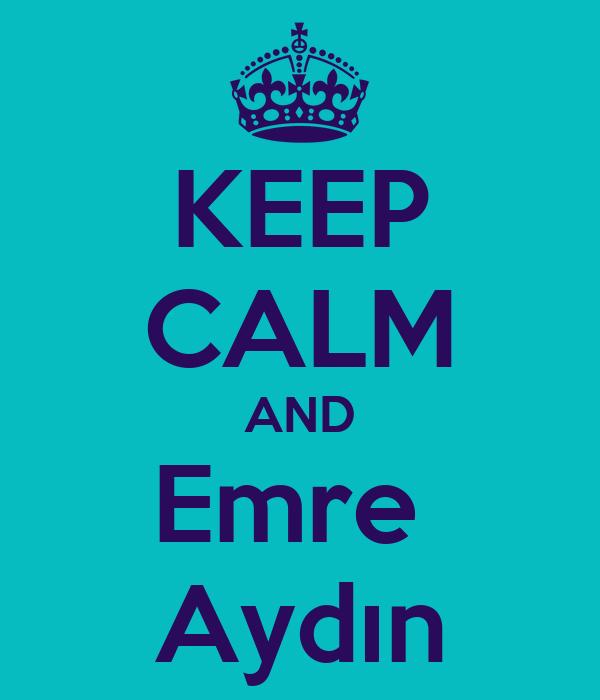 KEEP CALM AND Emre  Aydın