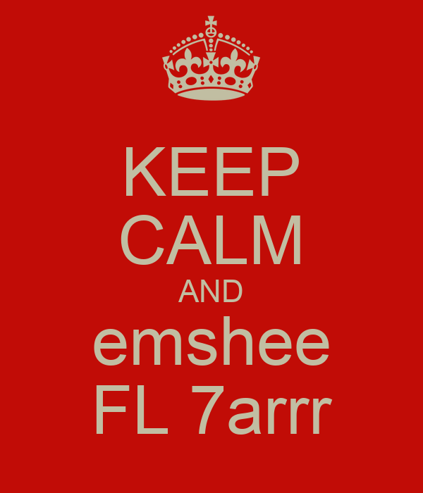 KEEP CALM AND emshee FL 7arrr