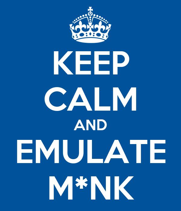 KEEP CALM AND EMULATE M*NK