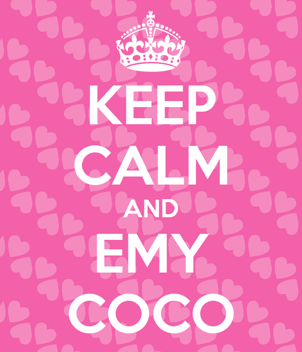 KEEP CALM AND EMY COCO