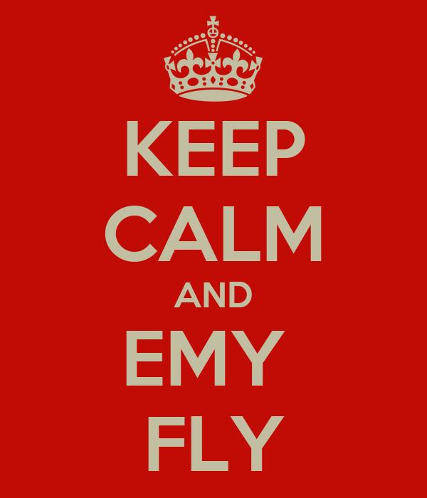 KEEP CALM AND EMY  FLY