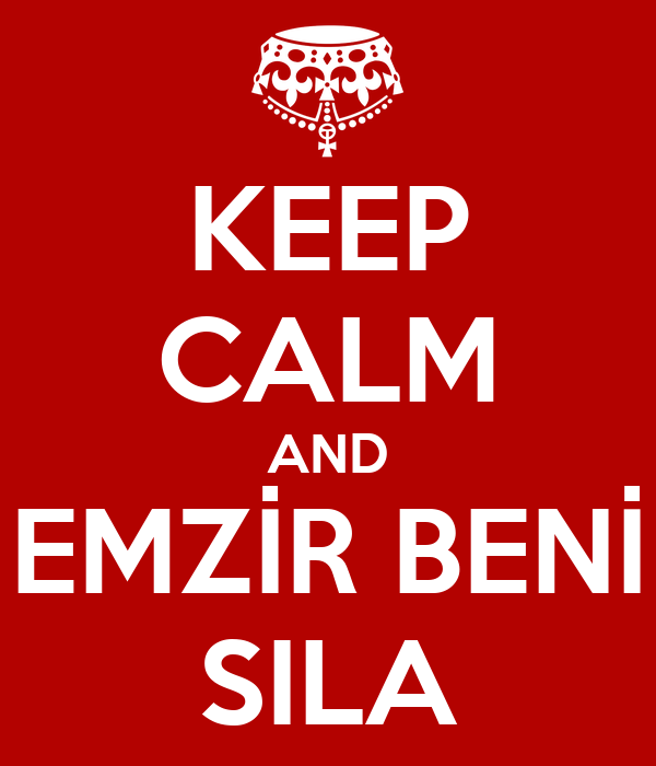 KEEP CALM AND EMZİR BENİ SILA