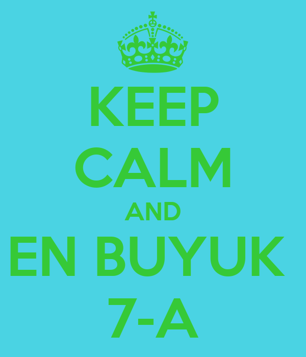 KEEP CALM AND EN BUYUK  7-A