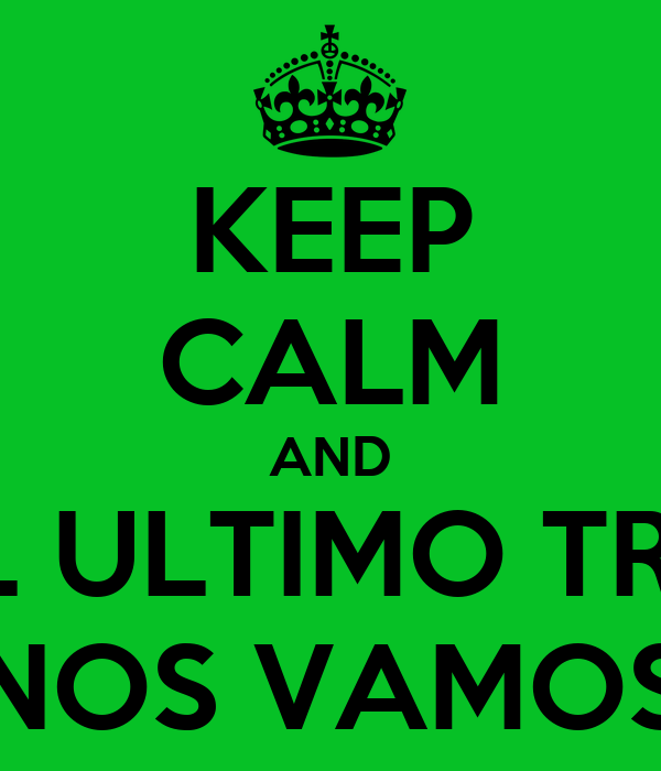 KEEP CALM AND EN EL ULTIMO TRAGO NOS VAMOS
