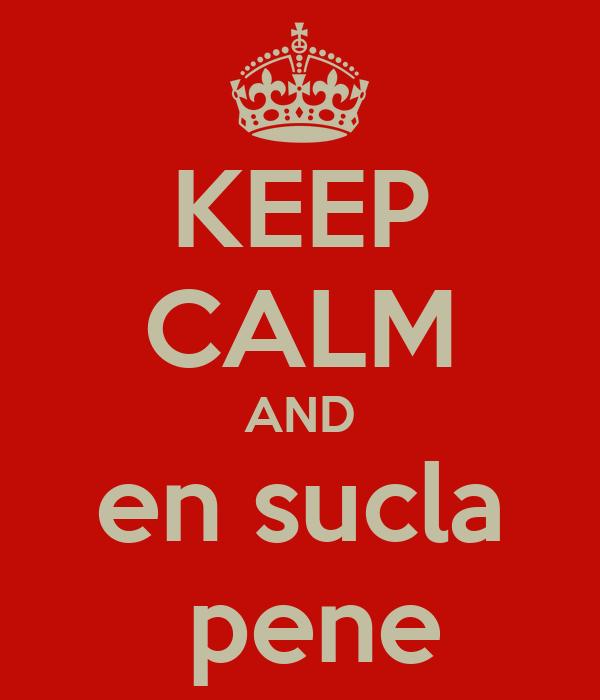 KEEP CALM AND en sucla  pene