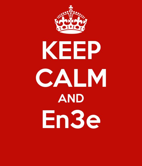 KEEP CALM AND En3e