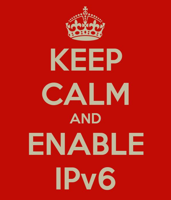 KEEP CALM AND ENABLE IPv6