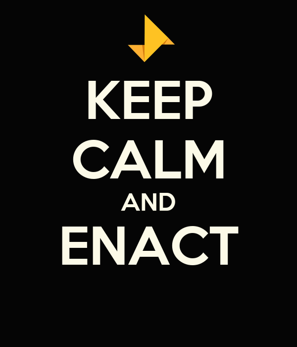 KEEP CALM AND ENACT